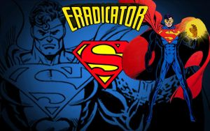 Reign of the Eradicator! by Superman8193