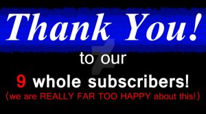 Thank You!! - 9 subscribers Special Pic by EPICPigment
