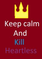 Keep Calm And Kill Heartless! by brisingrlegacy