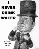 I NEVER DRINK WATER POSTER by uncledave