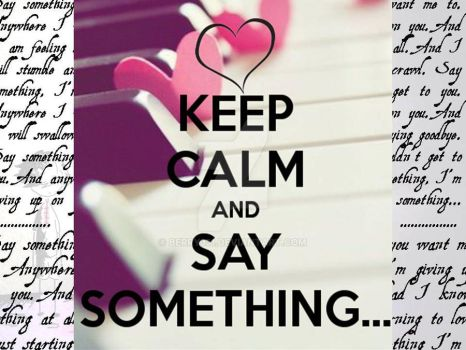 Keep Calm and Say Something... by berry331
