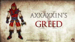 Axxaxxin's Greed by AnutDraws