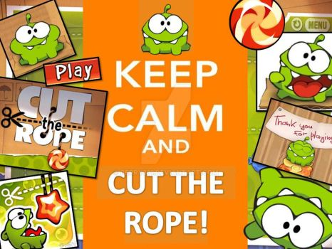 Keep Calm and Cut The Rope! by berry331