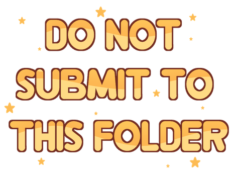 Do Not Submit To This Folder by DaniGhost