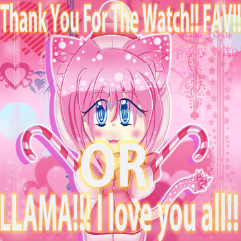 Thank you For The Watch/Fav/Llama I Love You All!! by ALEANADX-2