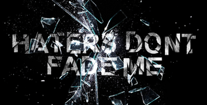 Haters Dont Fade Me by alekSparx